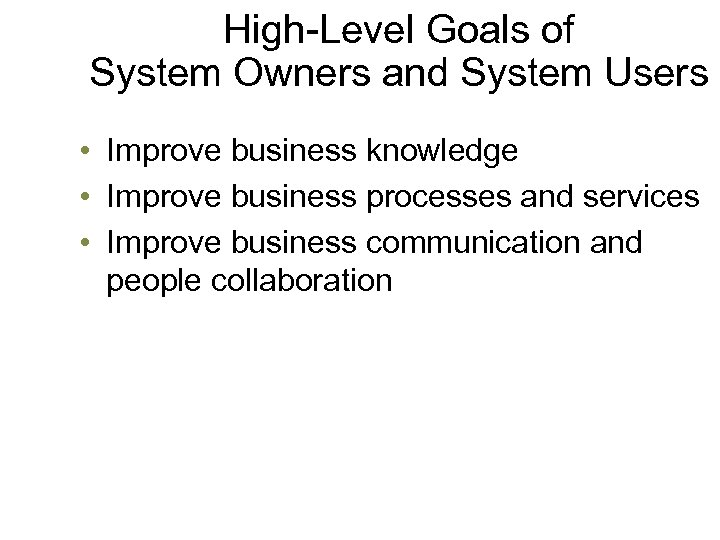 High-Level Goals of System Owners and System Users • Improve business knowledge • Improve