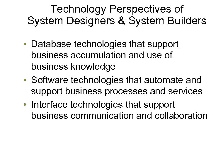 Technology Perspectives of System Designers & System Builders • Database technologies that support business