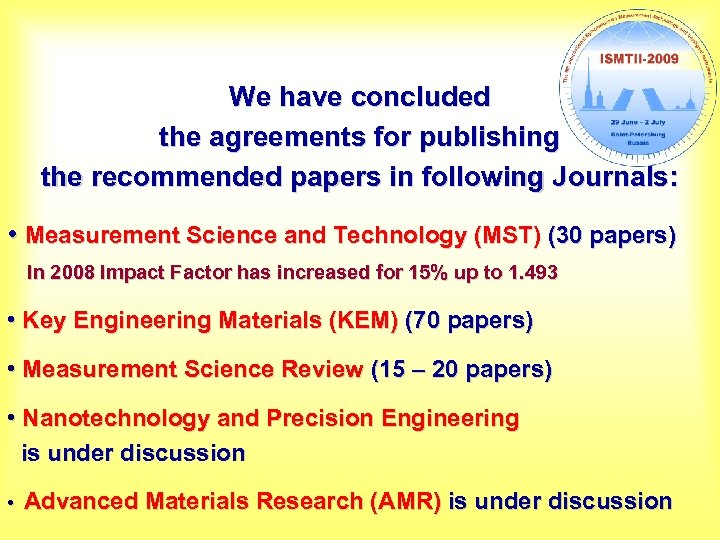 We have concluded the agreements for publishing the recommended papers in following Journals: •