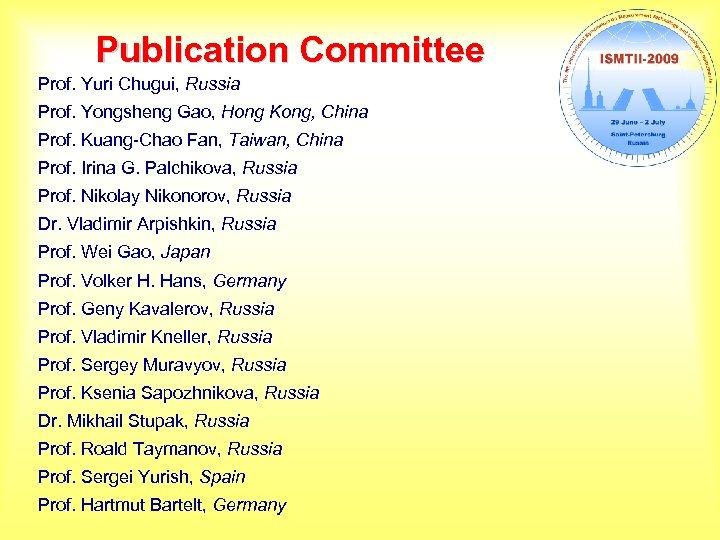 Publication Committee Prof. Yuri Chugui, Russia Prof. Yongsheng Gao, Hong Kong, China Prof. Kuang-Chao