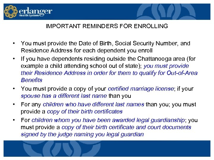 IMPORTANT REMINDERS FOR ENROLLING • You must provide the Date of Birth, Social Security