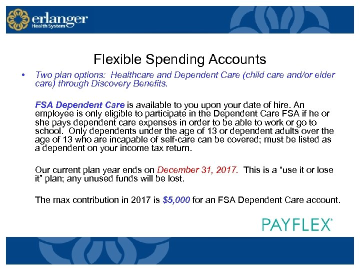 Flexible Spending Accounts • Two plan options: Healthcare and Dependent Care (child care and/or