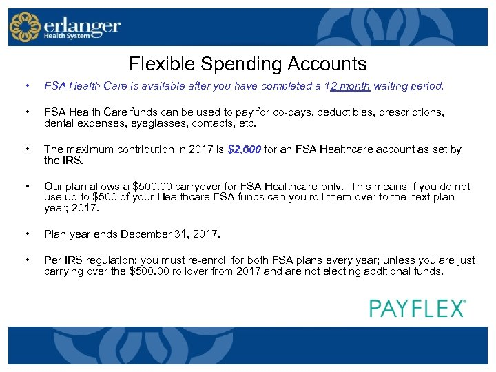 Flexible Spending Accounts • FSA Health Care is available after you have completed a