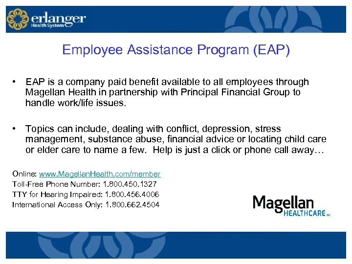 Employee Assistance Program (EAP) • EAP is a company paid benefit available to all