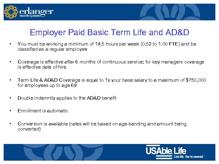 Employer Paid Basic Term Life and AD&D • You must be working a minimum