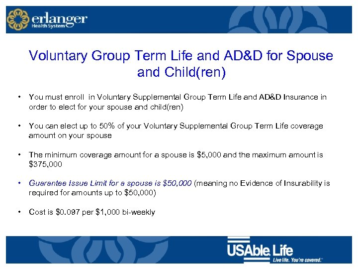 Voluntary Group Term Life and AD&D for Spouse and Child(ren) • You must enroll