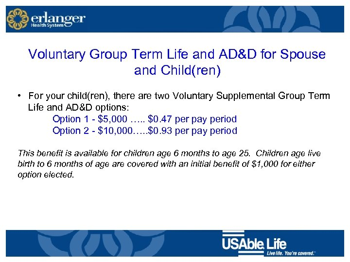 Voluntary Group Term Life and AD&D for Spouse and Child(ren) • For your child(ren),