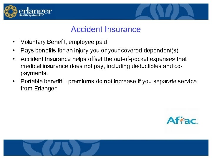 Accident Insurance • Voluntary Benefit, employee paid • Pays benefits for an injury you