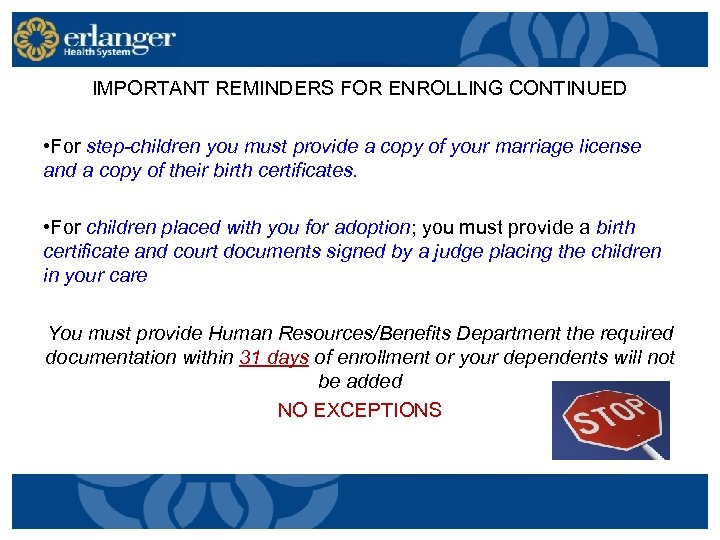 IMPORTANT REMINDERS FOR ENROLLING CONTINUED • For step-children you must provide a copy of