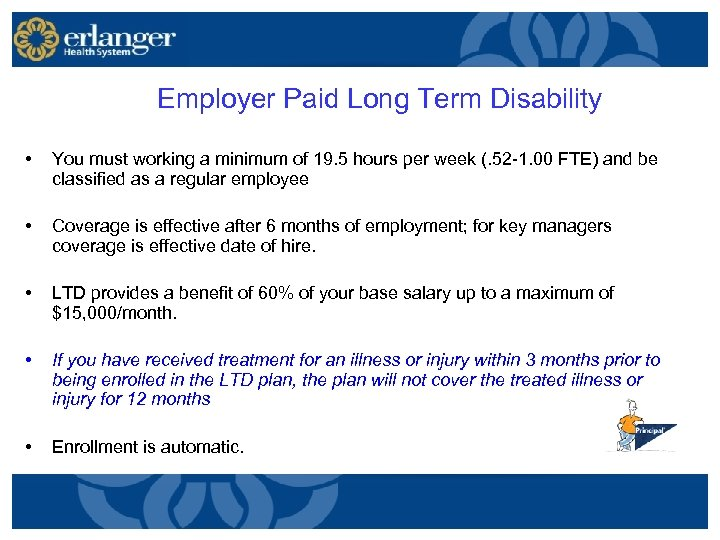 Employer Paid Long Term Disability • You must working a minimum of 19.