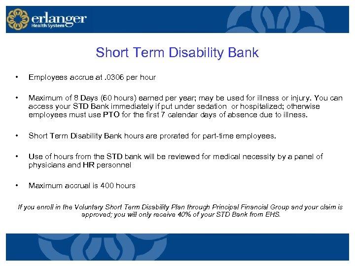 Short Term Disability Bank • Employees accrue at. 0306 per hour • Maximum of