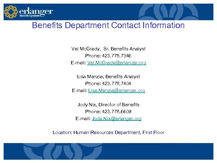 Benefits Department Contact Information Vel Mc. Grady, Sr. Benefits Analyst Phone: 423. 778. 7346