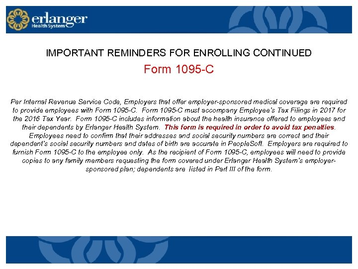 IMPORTANT REMINDERS FOR ENROLLING CONTINUED Form 1095 -C Per Internal Revenue Service Code, Employers