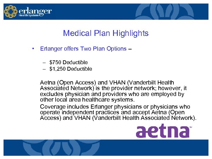 Medical Plan Highlights • Erlanger offers Two Plan Options – – $750 Deductible –