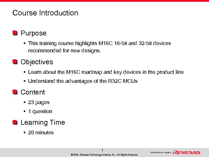 Course Introduction Purpose § This training course highlights M 16 C 16 -bit and