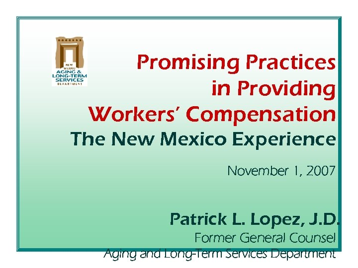 Promising Practices in Providing Workers' Compensation The New Mexico Experience November 1, 2007 Patrick