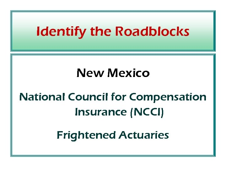 Identify the Roadblocks New Mexico National Council for Compensation Insurance (NCCI) Frightened Actuaries