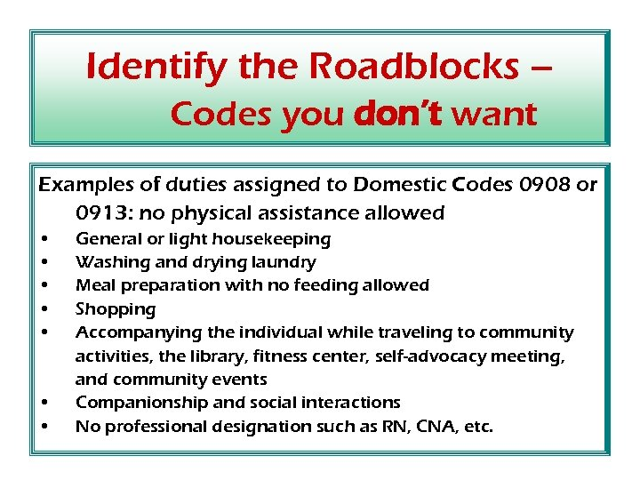 Identify the Roadblocks – Codes you don't want Examples of duties assigned to Domestic
