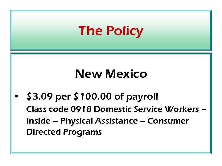 The Policy New Mexico • $3. 09 per $100. 00 of payroll Class code