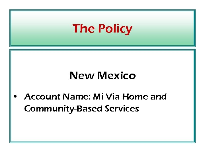 The Policy New Mexico • Account Name: Mi Via Home and Community-Based Services