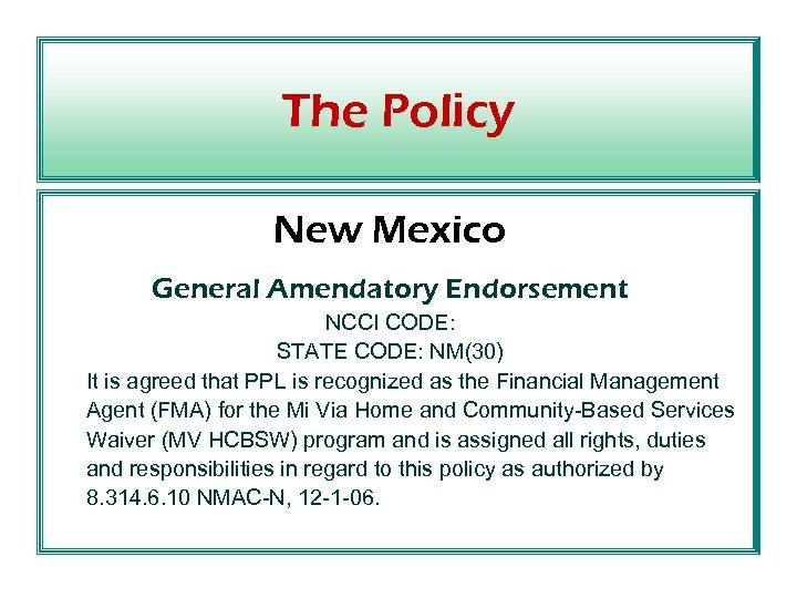 The Policy New Mexico General Amendatory Endorsement NCCI CODE: STATE CODE: NM(30) It is