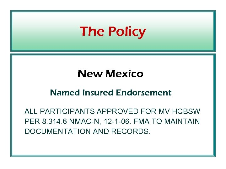 The Policy New Mexico Named Insured Endorsement ALL PARTICIPANTS APPROVED FOR MV HCBSW PER