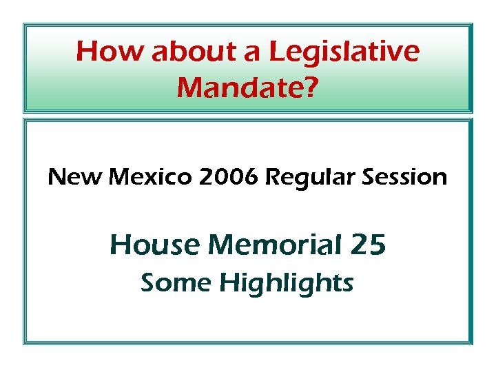 How about a Legislative Mandate? New Mexico 2006 Regular Session House Memorial 25 Some