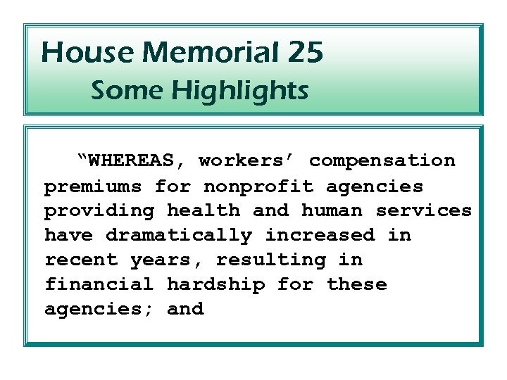 "House Memorial 25 Some Highlights ""WHEREAS, workers' compensation premiums for nonprofit agencies providing health"
