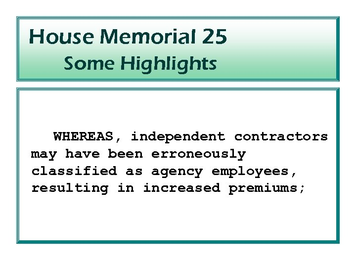 House Memorial 25 Some Highlights WHEREAS, independent contractors may have been erroneously classified as