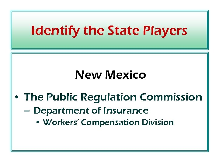Identify the State Players New Mexico • The Public Regulation Commission – Department of