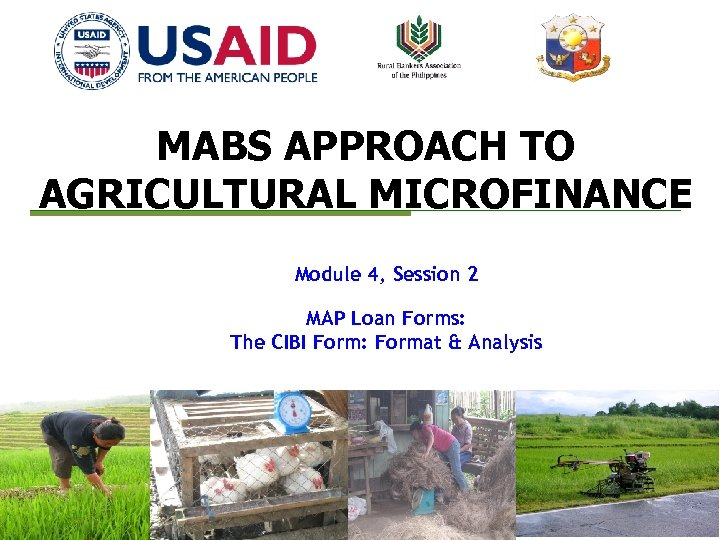 MABS APPROACH TO AGRICULTURAL MICROFINANCE Module 4, Session 2 MAP Loan Forms: The CIBI