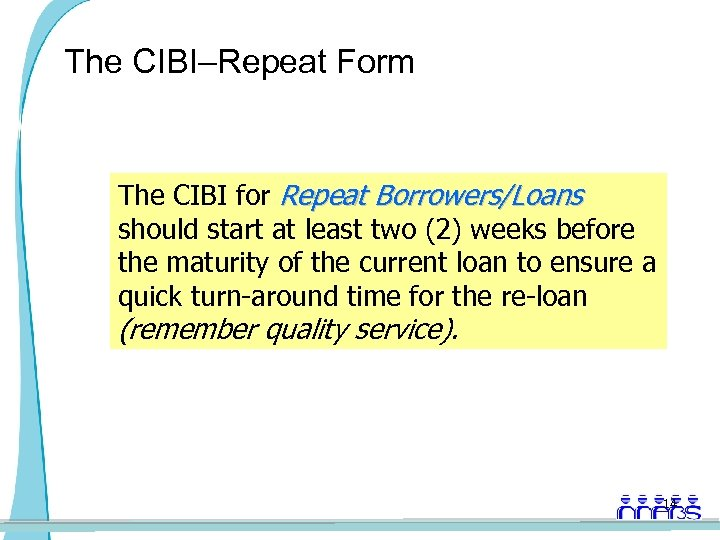 The CIBI–Repeat Form The CIBI for Repeat Borrowers/Loans should start at least two (2)