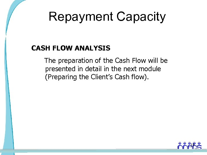 Repayment Capacity CASH FLOW ANALYSIS The preparation of the Cash Flow will be presented