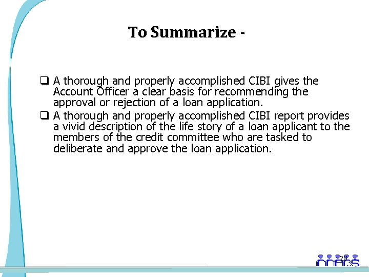 To Summarize q A thorough and properly accomplished CIBI gives the Account Officer a