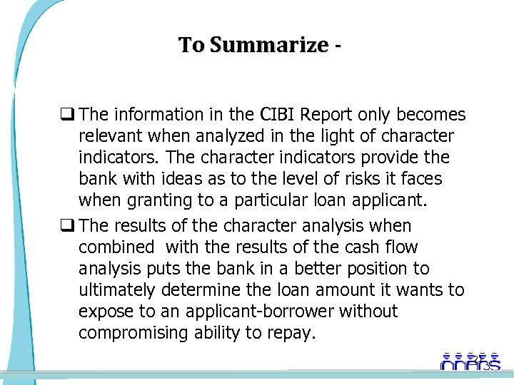 To Summarize q The information in the CIBI Report only becomes relevant when analyzed