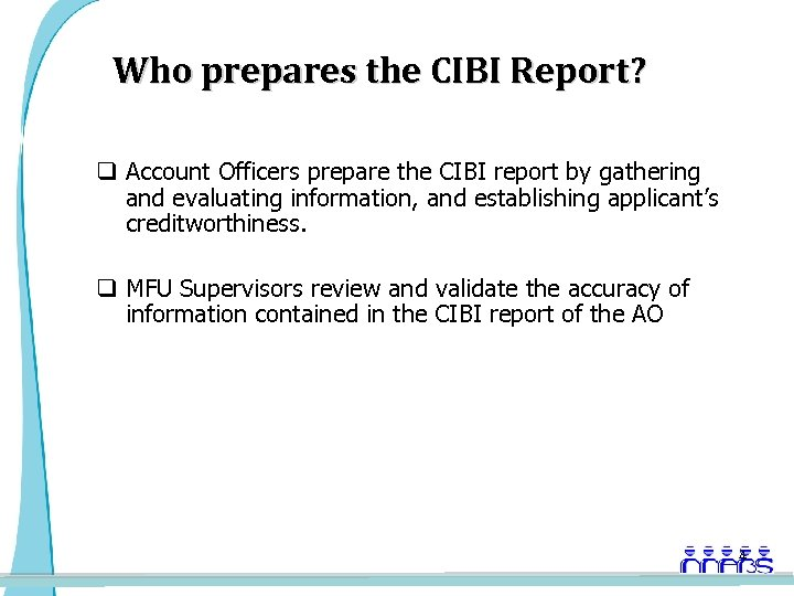 Who prepares the CIBI Report? q Account Officers prepare the CIBI report by gathering