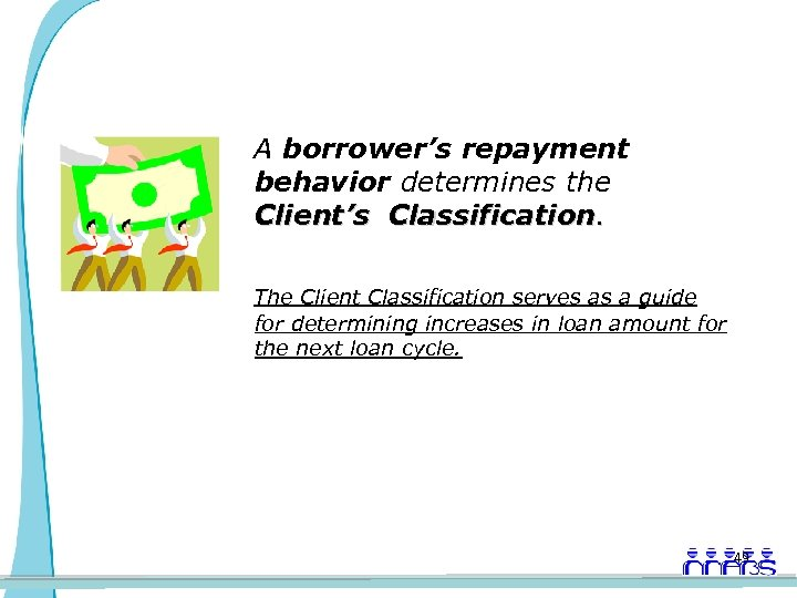 A borrower's repayment behavior determines the Client's Classification. The Client Classification serves as a