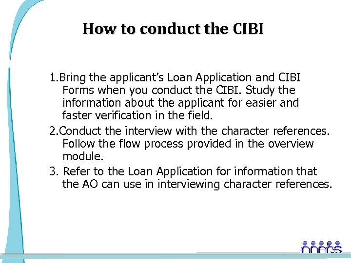 How to conduct the CIBI 1. Bring the applicant's Loan Application and CIBI Forms