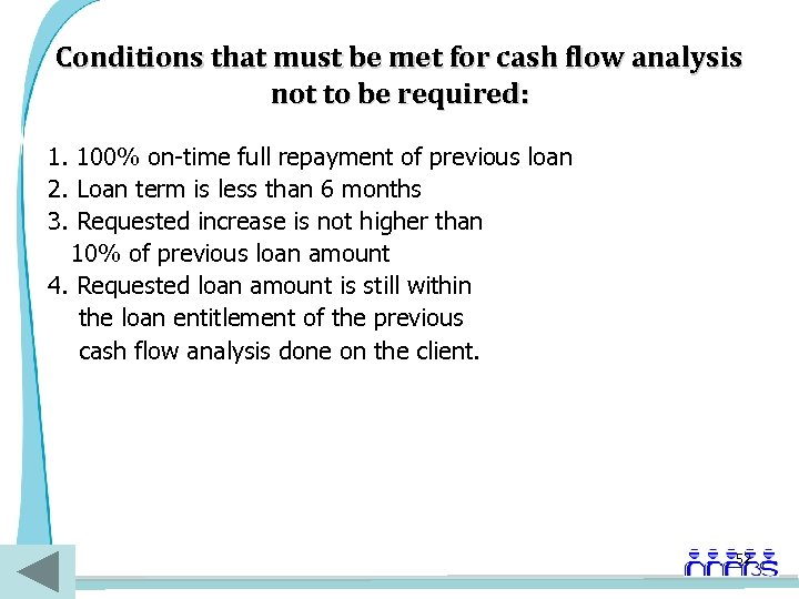 Conditions that must be met for cash flow analysis not to be required: 1.