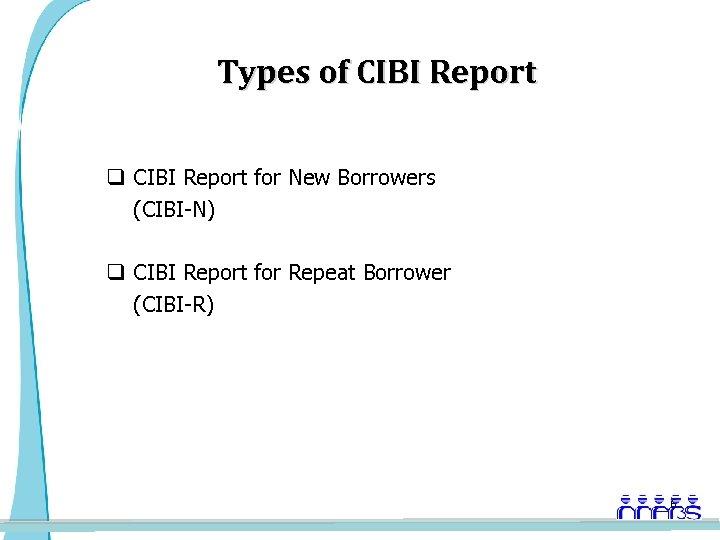 Types of CIBI Report q CIBI Report for New Borrowers (CIBI-N) q CIBI Report