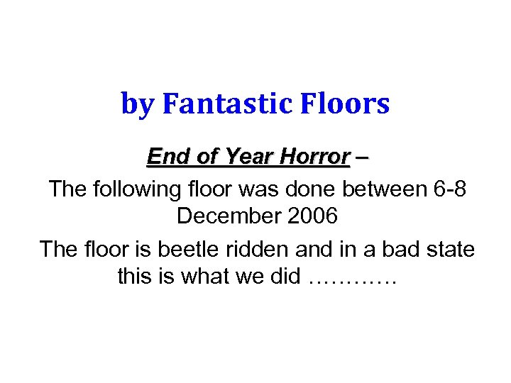 by Fantastic Floors End of Year Horror – The following floor was done between