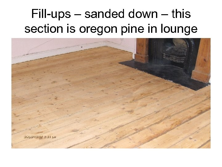 Fill-ups – sanded down – this section is oregon pine in lounge
