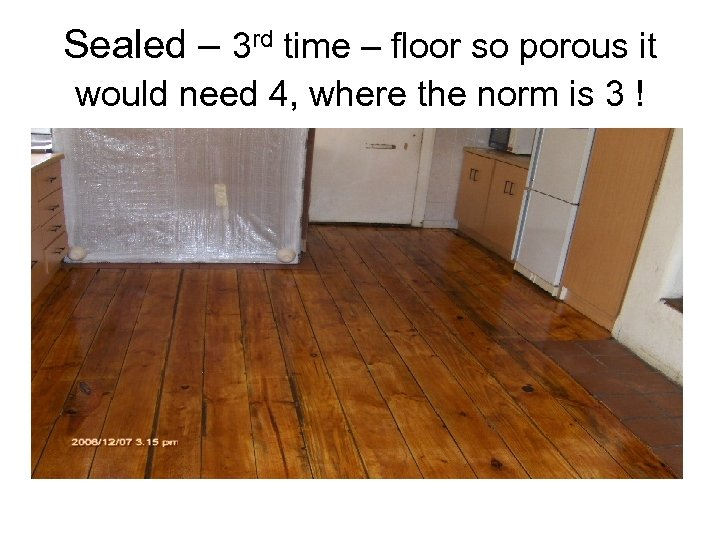 Sealed – 3 rd time – floor so porous it would need 4, where
