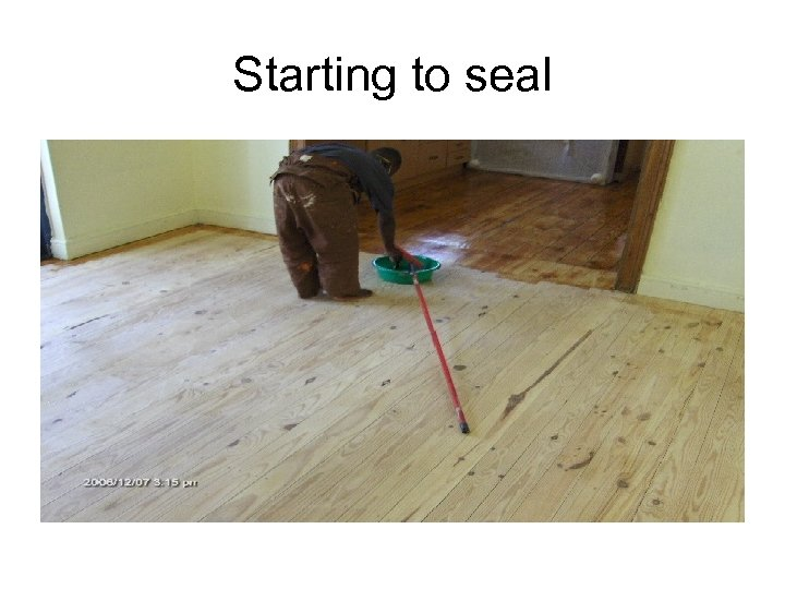 Starting to seal