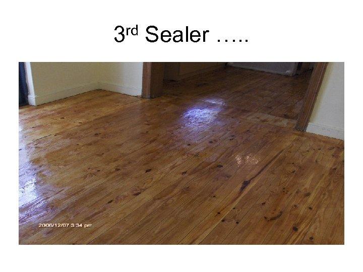 3 rd Sealer …. .