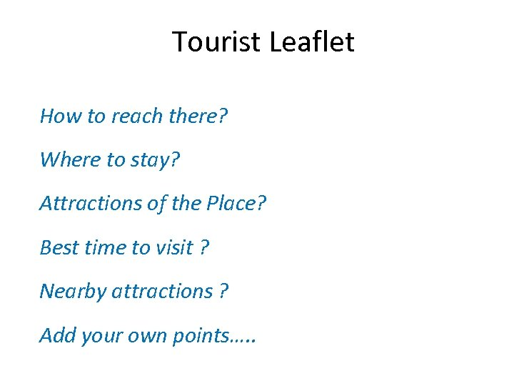 Tourist Leaflet How to reach there? Where to stay? Attractions of the Place? Best