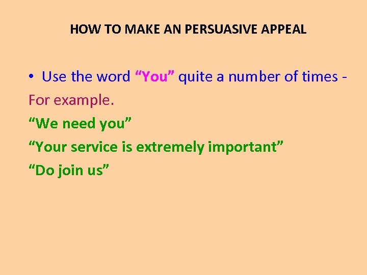 "HOW TO MAKE AN PERSUASIVE APPEAL • Use the word ""You"" quite a number"