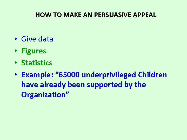 HOW TO MAKE AN PERSUASIVE APPEAL • • Give data Figures Statistics Example: ""
