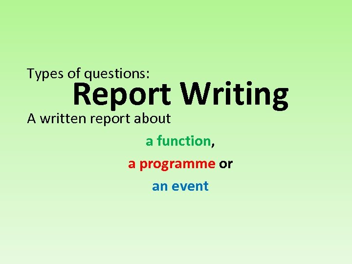Types of questions: Report Writing A written report about a function, a programme or