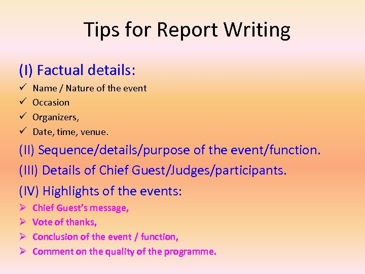 Tips for Report Writing (I) Factual details: ü ü Name / Nature of the